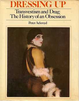 Dressing Up Transvestism and Drag:  The History of an Obsession